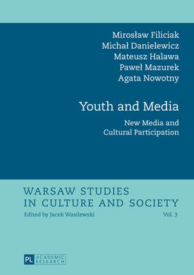 Youth and Media: New Media and Cultural Participation - Warsaw Studies in Culture and Society 3 (Hardback)