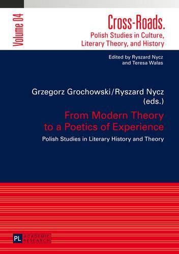 From Modern Theory to a Poetics of Experience: Polish Studies in Literary History and Theory - Cross-Roads 4 (Hardback)
