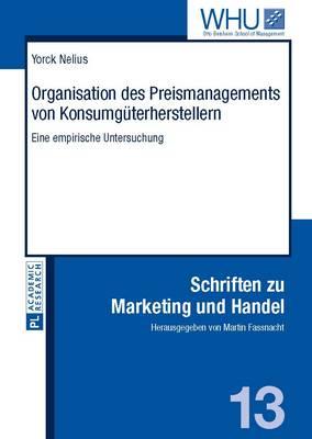 Organisation Des Preismanagements Von Konsumgueterherstellern: Eine Empirische Untersuchung - Schriften Zu Marketing Und Handel 13 (Hardback)