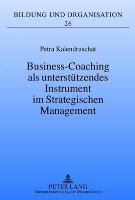 Business-Coaching ALS Unterstuetzendes Instrument Im Strategischen Management - Bildung Und Organisation 26 (Hardback)