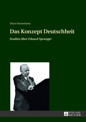 Das Konzept Deutschheit: Studien Ueber Eduard Spranger (Hardback)