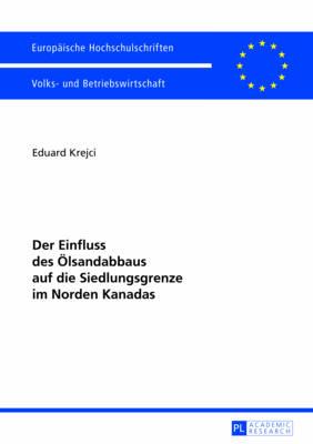 Der Einfluss Des Oelsandabbaus Auf Die Siedlungsgrenze Im Norden Kanadas - Europaeische Hochschulschriften / European University Studie 3422 (Paperback)