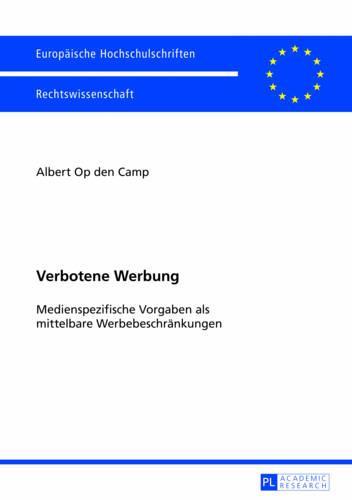 Verbotene Werbung: Medienspezifische Vorgaben ALS Mittelbare Werbebeschraenkungen - Europaeische Hochschulschriften / European University Studie 5434 (Paperback)
