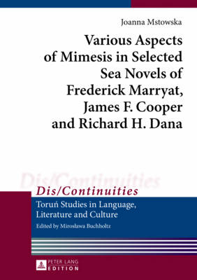 Various Aspects of Mimesis in Selected Sea Novels of Frederick Marryat, James F. Cooper and Richard H. Dana - Dis/Continuities 3 (Hardback)