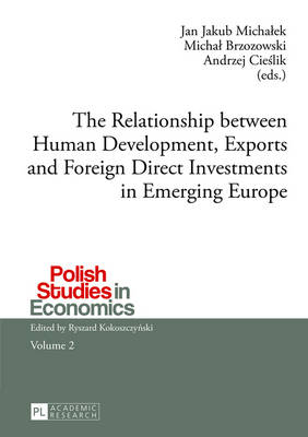 The Relationship between Human Development, Exports and Foreign Direct Investments in Emerging Europe - Polish Studies in Economics 2 (Paperback)