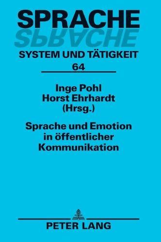 Sprache Und Emotion in Oeffentlicher Kommunikation - Sprache - System Und Taetigkeit 64 (Hardback)