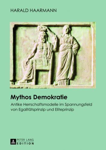 Mythos Demokratie: Antike Herrschaftsmodelle Im Spannungsfeld Von Egalitaetsprinzip Und Eliteprinzip (Paperback)