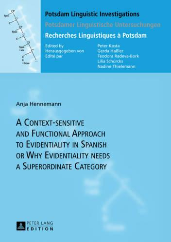 A Context-sensitive and Functional Approach to Evidentiality in Spanish or Why Evidentiality needs a Superordinate Category - Potsdam Linguistic Investigations / Potsdamer Linguistische Untersuchungen / Recherches Linguistiques a Potsdam 10 (Hardback)