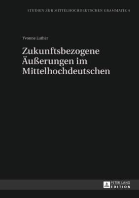 Zukunftsbezogene Aeusserungen Im Mittelhochdeutschen - Studien Zur Mittelhochdeutschen Grammatik 4 (Hardback)