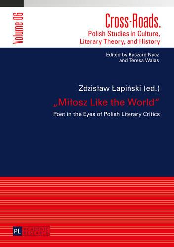 """Milosz Like the World"": Poet in the Eyes of Polish Literary Critics - Cross-Roads 6 (Hardback)"