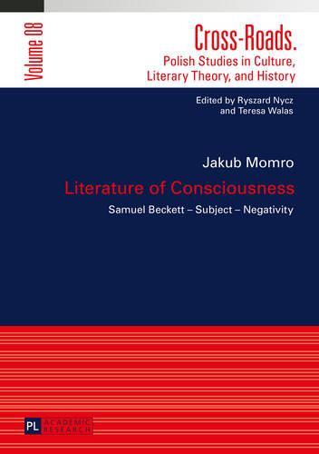 Literature of Consciousness: Samuel Becket - Subject - Negativity - Cross-Roads 8 (Hardback)