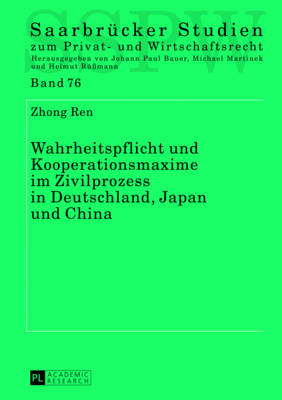 Wahrheitspflicht Und Kooperationsmaxime Im Zivilprozess in Deutschland, Japan Und China - Saarbruecker Studien Zum Privat- Und Wirtschaftsrecht 76 (Hardback)
