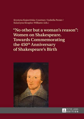 """""""No other but a woman's reason"""": Women on Shakespeare- Towards Commemorating the 450 th  Anniversary of Shakespeare's Birth (Hardback)"""