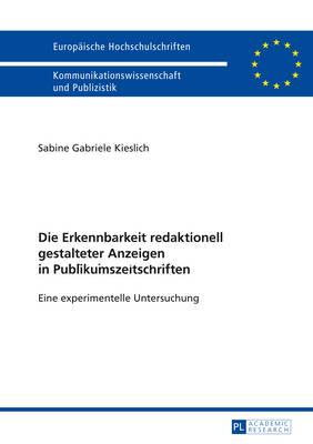 Die Erkennbarkeit Redaktionell Gestalteter Anzeigen in Publikumszeitschriften: Eine Experimentelle Untersuchung - Europaeische Hochschulschriften / European University Studie 107 (Paperback)