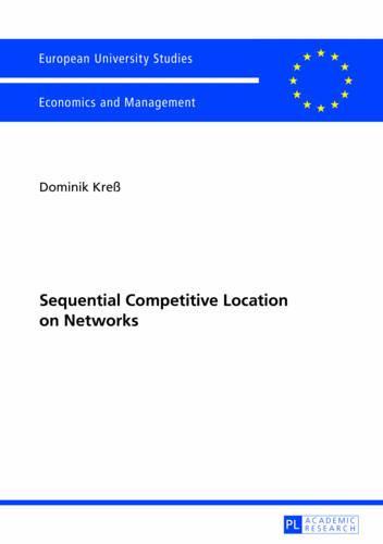 Sequential Competitive Location on Networks - Europaeische Hochschulschriften / European University Studies / Publications Universitaires Europeennes 3427 (Paperback)