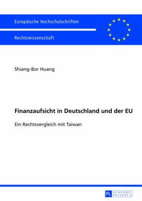 Finanzaufsicht in Deutschland Und Der Eu: Ein Rechtsvergleich Mit Taiwan - Europaeische Hochschulschriften / European University Studie 5468 (Paperback)