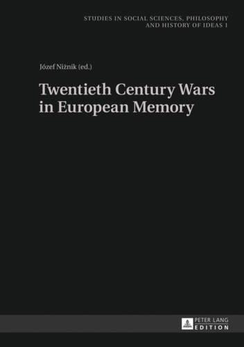 Twentieth Century Wars in European Memory - Studies in Social Sciences, Philosophy and History of Ideas 1 (Hardback)