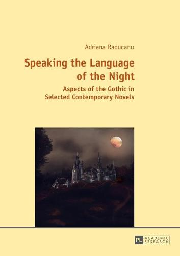 Speaking the Language of the Night: Aspects of the Gothic in Selected Contemporary Novels (Paperback)