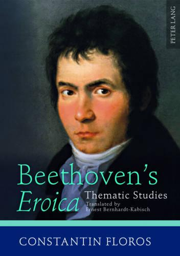 "Beethoven's ""Eroica"": Thematic Studies- Translated by Ernest Bernhardt-Kabisch (Hardback)"