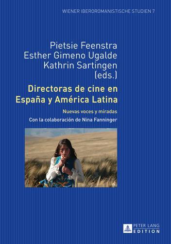 Directoras de Cine En Espana Y America Latina: Nuevas Voces Y Miradas - Wiener Iberoromanistische Studien 7 (Hardback)