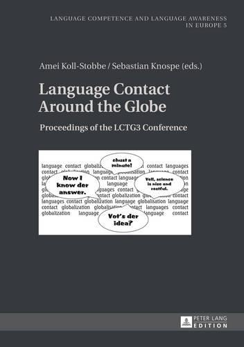 Language Contact Around the Globe: Proceedings of the LCTG3 Conference - Sprachkoennen und Sprachbewusstheit in Europa / Language Competence and Language Awareness in Europe 5 (Hardback)