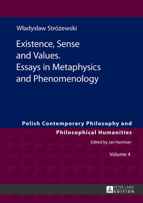 Existence, Sense and Values. Essays in Metaphysics and Phenomenology: Edited by Sebastian Tomasz Kolodziejczyk - Polish Contemporary Philosophy and Philosophical Humanities 4 (Hardback)