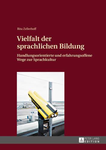 Vielfalt Der Sprachlichen Bildung: Handlungsorientierte Und Erfahrungsoffene Wege Zur Sprachkultur (Hardback)