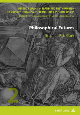 Philosophical Futures - Beyond Humanism: Trans- and Posthumanism / Jenseits DES Humanismus: Trans- Und Posthumanismus 2 (Hardback)