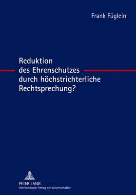 Reduktion Des Ehrenschutzes Durch Hoechstrichterliche Rechtsprechung? (Hardback)