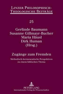 Zugaenge Zum Fremden: Methodisch-Hermeneutische Perspektiven Zu Einem Biblischen Thema - Linzer Philosophisch-Theologische Beitraege 25 (Hardback)