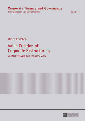 Value Creation of Corporate Restructuring: A Market Cycle and Industry View - Corporate Finance and Governance 17 (Hardback)