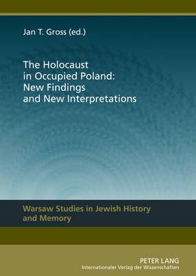 The Holocaust in Occupied Poland: New Findings and New Interpretations - Warsaw Studies in Jewish History and Memory 1 (Hardback)