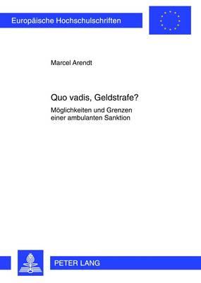 Quo Vadis, Geldstrafe?: Moeglichkeiten Und Grenzen Einer Ambulanten Sanktion - Europaeische Hochschulschriften / European University Studie 5308 (Paperback)