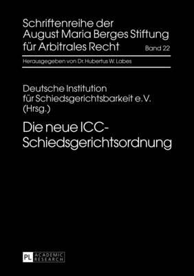 Die Neue ICC-Schiedsgerichtsordnung - Schriftenreihe Der August Maria Berges Stiftung Fuer Arbitra 22 (Hardback)