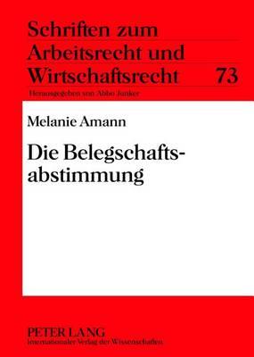 Die Belegschaftsabstimmung - Schriften Zum Arbeitsrecht Und Wirtschaftsrecht 73 (Hardback)