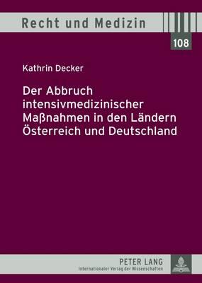 Der Abbruch Intensivmedizinischer Massnahmen in Den Laendern Oesterreich Und Deutschland - Recht Und Medizin 108 (Hardback)