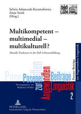 Multikompetent - Multimedial - Multikulturell?: Aktuelle Tendenzen in Der Daf-Lehrerausbildung - Posener Beitraege Zur Angewandten Linguistik 2 (Hardback)