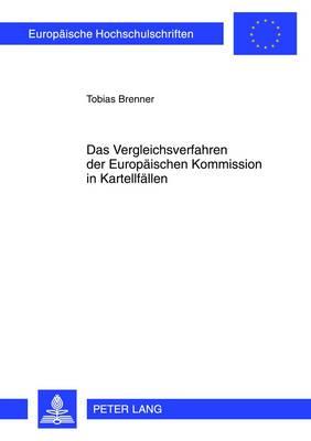 Das Vergleichsverfahren Der Europaeischen Kommission in Kartellfaellen - Europaeische Hochschulschriften / European University Studie 5315 (Hardback)