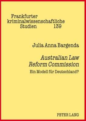 Australian Law Reform Commission: Ein Modell Fuer Deutschland? - Frankfurter Kriminalwissenschaftliche Studien 139 (Hardback)