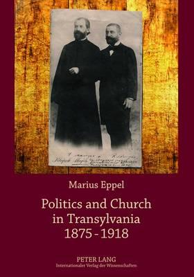 Politics and Church in Transylvania 1875-1918 (Paperback)