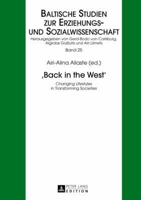 """""""Back in the West"""": Changing Lifestyles in Transforming Societies - Baltische Studien zur Erziehungs- und Sozialwissenschaft 25 (Hardback)"""