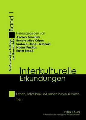 Interkulturelle Erkundungen: Leben, Schreiben Und Lernen in Zwei Kulturen- Teil 1 - Grosswardeiner Beitraege Zur Germanistik 1 (Paperback)