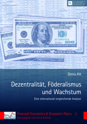 Dezentralitaet, Foederalismus Und Wachstum: Eine International Vergleichende Analyse - Financial Economics & Economic Policy 2 (Hardback)