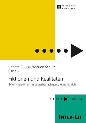 Fiktionen Und Realitaeten: Schriftstellerinnen Im Deutschsprachigen Literaturbetrieb - Inter-Lit 14 (Hardback)