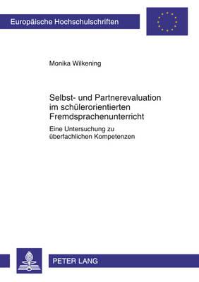 Selbst- Und Partnerevaluation Im Schuelerorientierten Fremdsprachenunterricht: Eine Untersuchung Zu Ueberfachlichen Kompetenzen - Europaeische Hochschulschriften / European University Studie 1018 (Paperback)