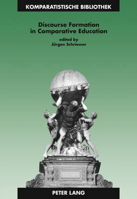 Discourse Formation in Comparative Education - Komparatistische Bibliothek / Comparative Studies Series / Bibliotheque d'Etudes Comparatives 10 (Paperback)