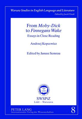 "From ""Moby-Dick"" to ""Finnegans Wake"": Essays in Close Reading- Edited by Janusz Semrau - Warsaw Studies in English Language and Literature 8 (Hardback)"