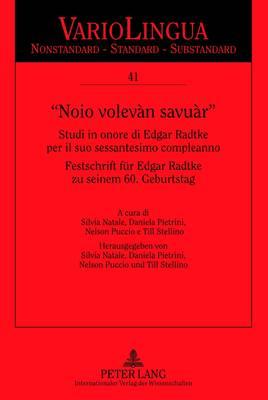 """noio Volevan Savuar"": Studi in Onore Di Edgar Radtke del Sessantesimo Compleanno. Festschrift Fuer Edgar Radtke Zu Seinem 60. Geburtstag - Variolingua. Nonstandard - Standard - Substandard 41 (Hardback)"