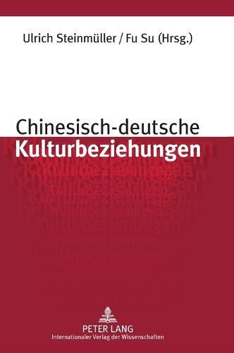 Chinesisch-Deutsche Kulturbeziehungen: Unter Mitarbeit Von Stefan Sklenka (Hardback)