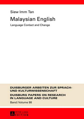 Malaysian English: Language Contact and Change - Duisburger Arbeiten zur Sprach- und Kulturwissenschaft 98 (Hardback)